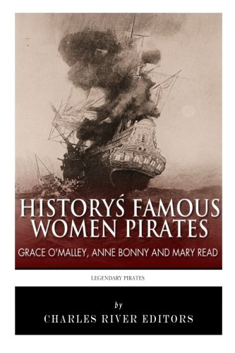 9781492987536: History's Famous Women Pirates: Grace O'Malley, Anne Bonny and Mary Read