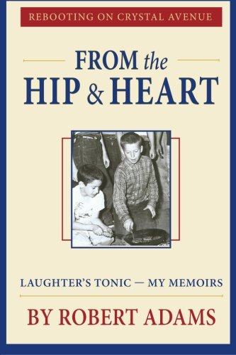 9781492987864: From the Hip & Heart: Rebooting on Crystal Avenue, Laughter's Tonic — My Memoirs