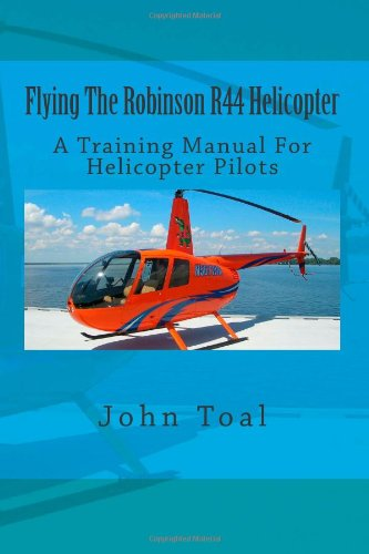 9781492987888: Flying The Robinson R44 Helicopter: A Training Manual For Helicopter Pilots
