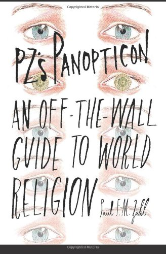PZ's Panopticon: An Off-the-Wall Guide to World Religion: Zahl, Paul F.M.