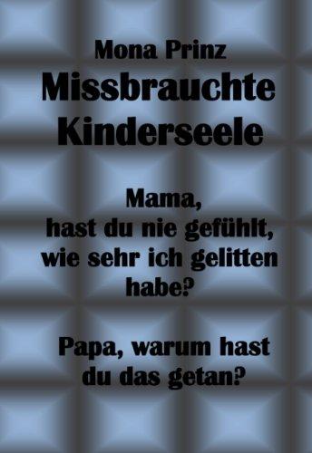 9781492990765: Missbrauchte Kinderseele: Mama, hast du nie gefühlt, wie sehr ich gelitten habe? Papa, warum hast du das getan?? (German Edition)