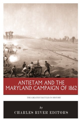 9781492991908: The Greatest Battles in History: Antietam and the Maryland Campaign of 1862