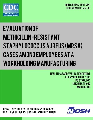 9781492994091: Evaluation of Methicillin-resistant Staphylococcus aureus (MRSA) Cases Among Employees at a Workholding Manufacturing Facility: Health Hazard Evaluation Report: HETA 2009-0098-3103