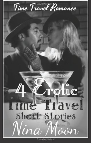 9781492994107: Time Travel Romance: 4 Erotic Time Travel Short Stories: Time Travel Romance