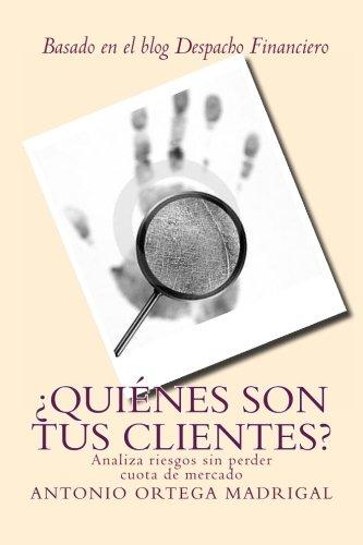 9781492994398: ¿Quiénes son tus clientes?: Analiza riesgos sin perder cuota de mercado
