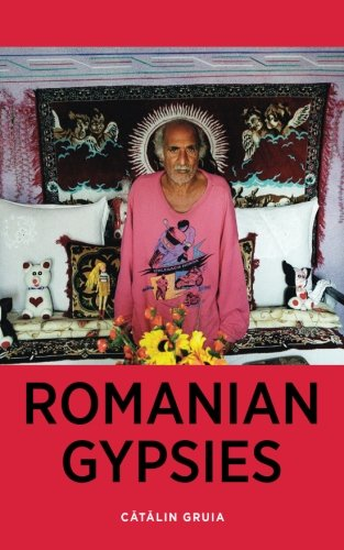 9781492994671: Romanian Gypsies: Nine True Stories About What it's Like To Be a Gypsy in Romania