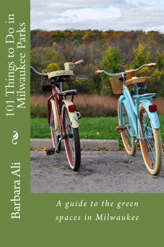 9781492995845: 101 Things to Do in Milwaukee Parks: A guide to the green spaces in Milwaukee