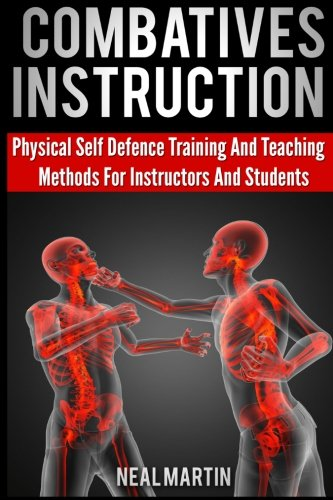 9781492996972: Combatives Instruction: Physical Self Defense Teaching And Training Methods For Instructors And Students