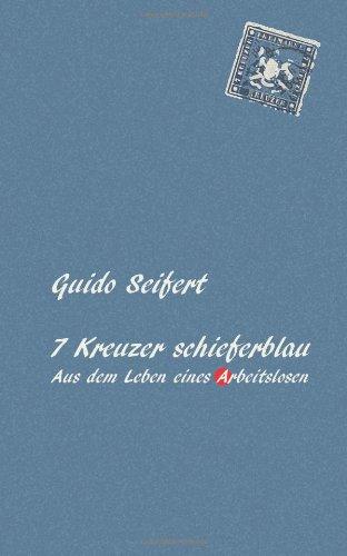 9781492997641: 7 Kreuzer schieferblau: Aus dem Leben eines Arbeitslosen (German Edition)