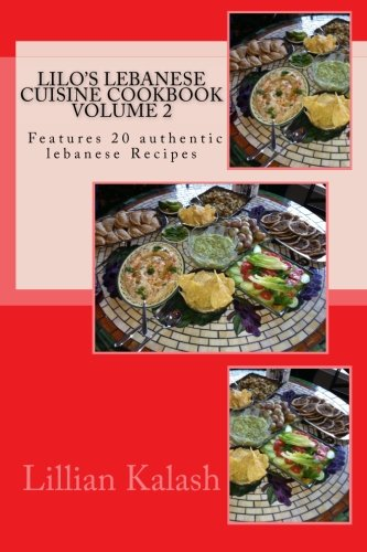 9781492999904: Lilo's Lebanese Cuisine Cookbook: VOLUME 2 Features 20 recipes (Easy Lebanese Cooking)