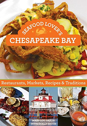 9781493001538: Seafood Lover's Chesapeake Bay: Restaurants, Markets, Recipes & Traditions