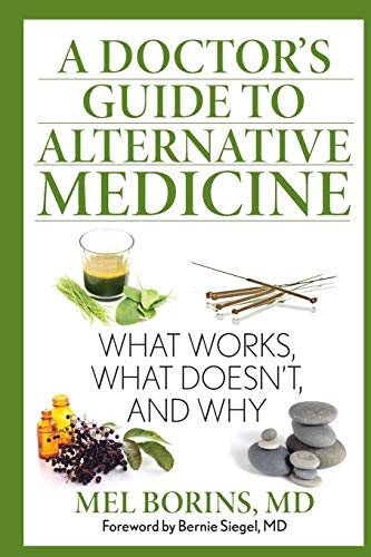 A Doctor's Guide to Alternative Medicine: What Works, What Doesn't, and Why: Borins, Mel