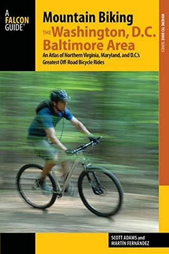 Mountain Biking the Washington, D.C./Baltimore Area: An Atlas of Northern Virginia, Maryland, ...