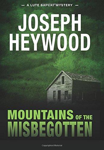 Mountains of the Misbegotten: A Lute Bapcat: Heywood, Joseph