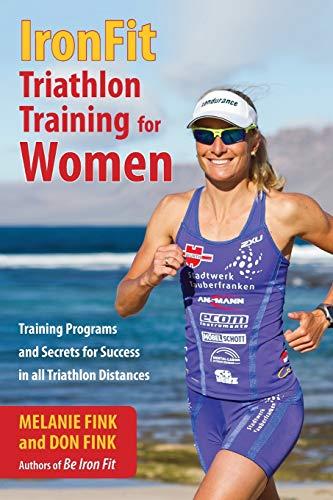 Ironfit Triathlon Training for Women: Training Programs and Secrets for Success in All Triathlon ...