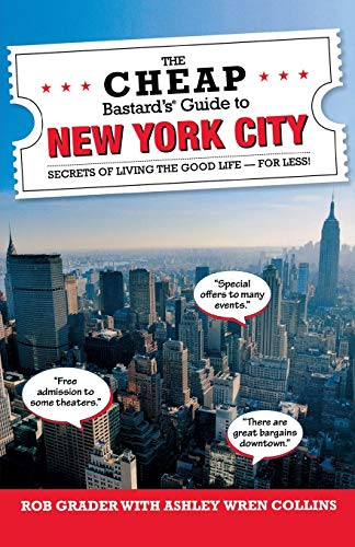 The Cheap Bastard's Guide to New York City: Secrets of Living the Good Life - For Less!: ...