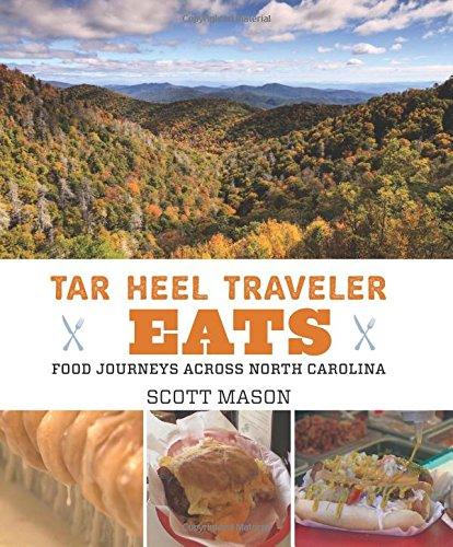Tar Heel Traveler Eats: Food Journeys Across North Carolina: Mason, Scott