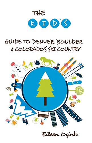 9781493006434: The Kid's Guide to Denver, Boulder & Colorado's Ski Country (Kid's Guides Series)