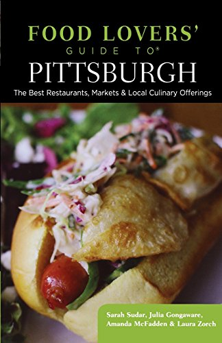 9781493006441: Food Lovers' Guide to® Pittsburgh: The Best Restaurants, Markets & Local Culinary Offerings (Food Lovers' Series)