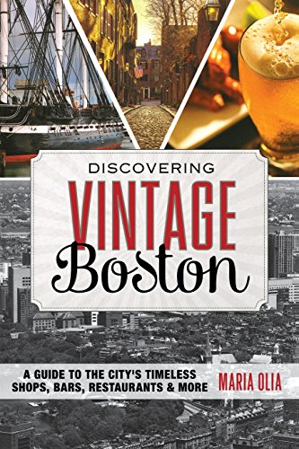 Discovering Vintage Boston: A Guide to the City's Timeless Shops, Bars, Restaurants & More...