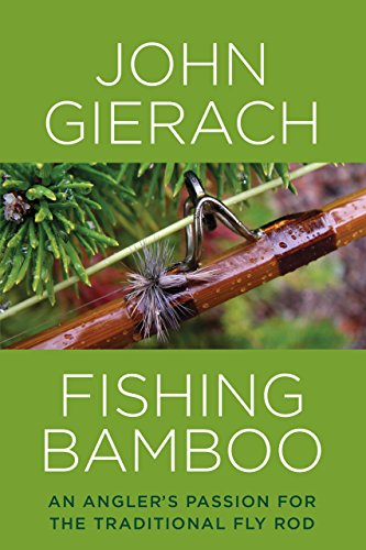 9781493007431: Fishing Bamboo: An Angler's Passion for the Traditional Fly Rod