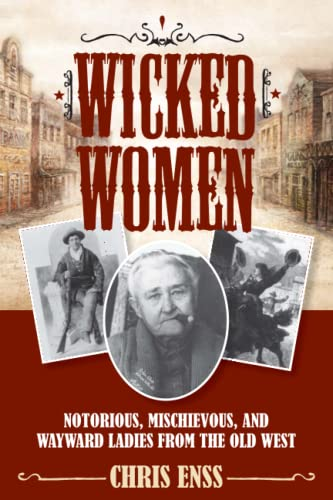 9781493008018: Wicked Women: Notorious, Mischievous, and Wayward Ladies from the Old West