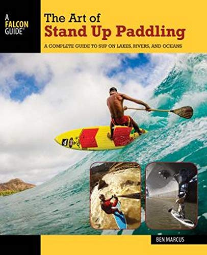 9781493008322: The Art of Stand Up Paddling: A Complete Guide to SUP on Lakes, Rivers, and Oceans (How to Paddle Series)
