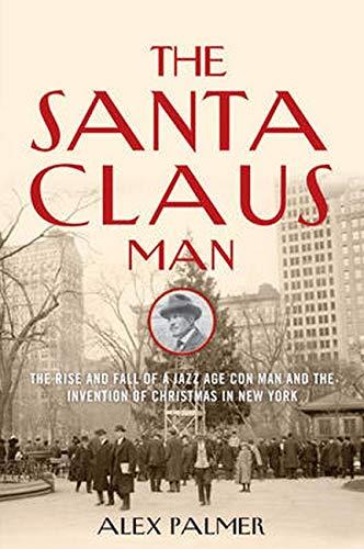 The Santa Claus Man: The Rise and: Palmer, Alex