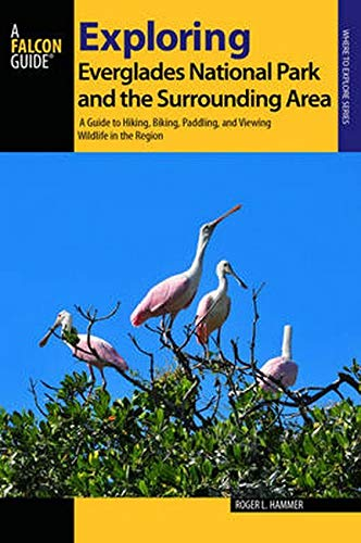 9781493011872: A FalconGuide to Exploring Everglades National Park and the Surrounding Area: A Guide to Hiking, Biking, Paddling, and Vewing Wildlife in the Region