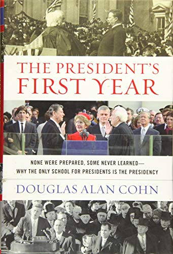 9781493011926: The President's First Year: None Were Prepared, Some Never Learned - Why the Only School for Presidents Is the Presidency
