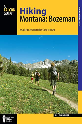 Hiking Montana: Bozeman: A Guide to 30 Great Hikes Close to Town (Hiking Near): Schneider, Bill