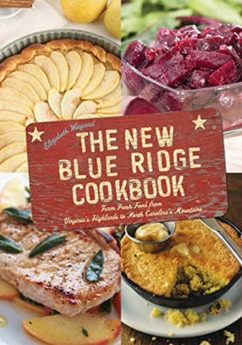 9781493013821: The New Blue Ridge Cookbook: Farm Fresh Food from Virginia's Highlands to North Carolina's Mountains