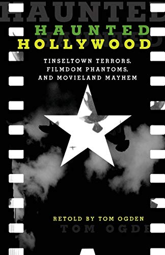 9781493015771: Haunted Hollywood: Tinseltown Terrors, Filmdom Phantoms, and Movieland Mayhem