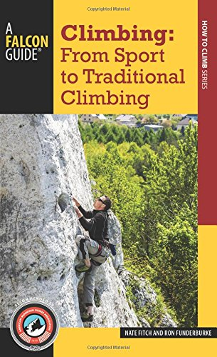 Climbing: From Sport to Traditional Climbing (How to Climb): Fitch, Nate; Funderburke, Ron