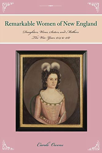 9781493016686: Remarkable Women of New England: Daughters, Wives, Sisters, and Mothers: The War Years 1754 to 1787