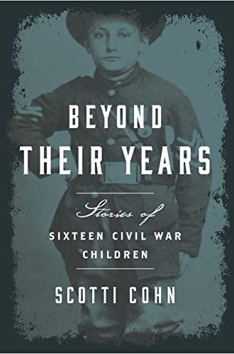Beyond Their Years: Stories of Sixteen Civil War Children: Cohn, Scotti