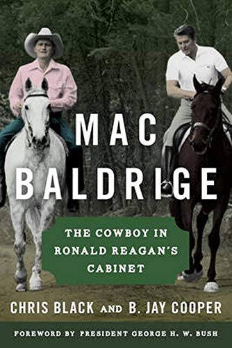 Mac Baldrige: The Cowboy in Ronald Reagan's Cabinet: Black, Chris; Cooper, B. Jay