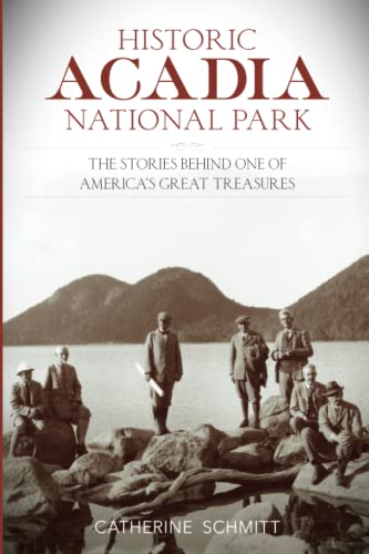 9781493018130: Historic Acadia National Park: The Stories Behind One of America's Great Treasures