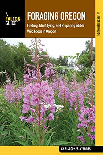 9781493018703: Foraging Oregon: Finding, Identifying, and Preparing Edible Wild Foods in Oregon (Foraging Series)