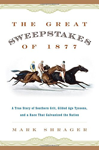 The Great Sweepstakes of 1877: A True Story of Southern Grit, Gilded Age Tycoons, and a Race That ...
