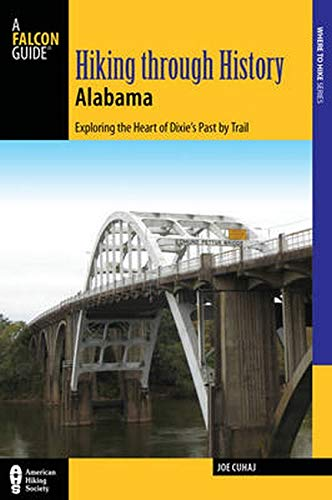 9781493019380: Hiking Through History Alabama: Exploring the Heart of Dixie's Past by Trail from the Selma Historic Walk to the Confederate Memorial Park