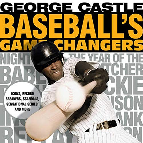 9781493019465: Baseball's Game Changers: Icons, Record Breakers, Scandals, Sensational Series, and More