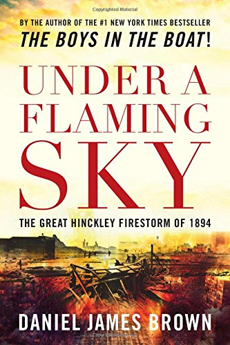 9781493022007: Under a Flaming Sky: The Great Hinckley Firestorm of 1894