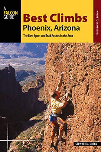 9781493022236: Best Climbs Phoenix, Arizona: The Best Sport and Trad Routes in the Area (Best Climbs Series)
