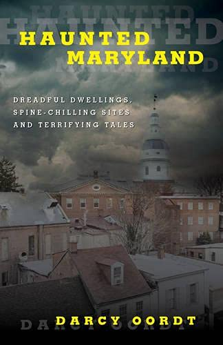 9781493023899: Haunted Maryland: Dreadful Dwellings, Spine-Chilling Sites and Terrifying Tales