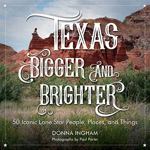 9781493024100: Texas Bigger and Brighter: 50 Iconic Lone Star People, Places, and Things