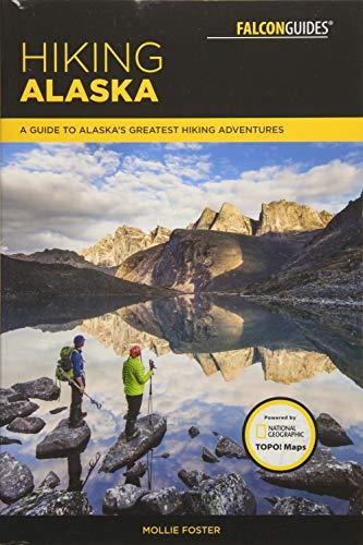 9781493025596: Hiking Alaska: A Guide to Alaska's Greatest Hiking Adventures (Regional Hiking Series)