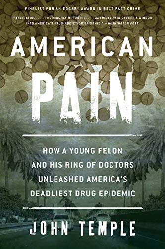 9781493026661: American Pain: How a Young Felon and His Ring of Doctors Unleashed America's Deadliest Drug Epidemic