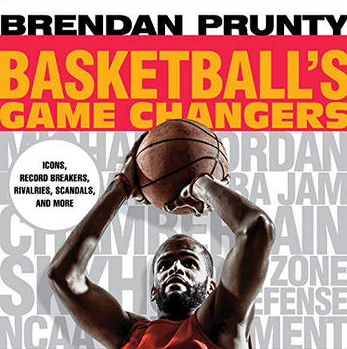Basketballs Game Changers: Icons, Record Breakers, Rivalries,