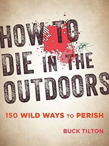 9781493027835: How to Die in the Outdoors: 150 Wild Ways to Perish
